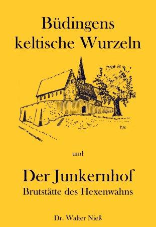 Büdingens keltische Wurzeln / Der Junkernhof - Brutstätte des Hexenwahns