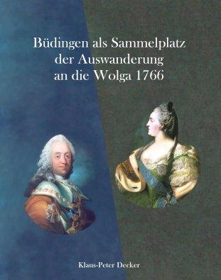 Büdingen als Sammelplatz der Auswanderung an die Wolga 1766