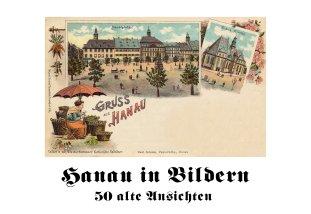 Hanau in Bildern – 50 Alte Ansichten