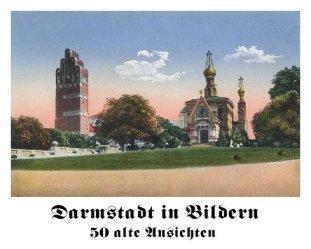 Darmstadt in Bildern – 50 Alte Ansichten